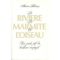 La Rivière, la marmite et l'oiseau - Un Guide Juif Du Bonheur Conjugal - Aharon Feldman - 1