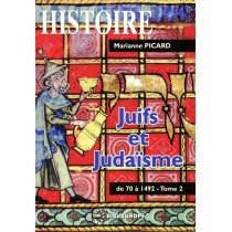 Juifs et Judaïsme - Tome II - de 70 à 1492 - Marianne Picard - 1
