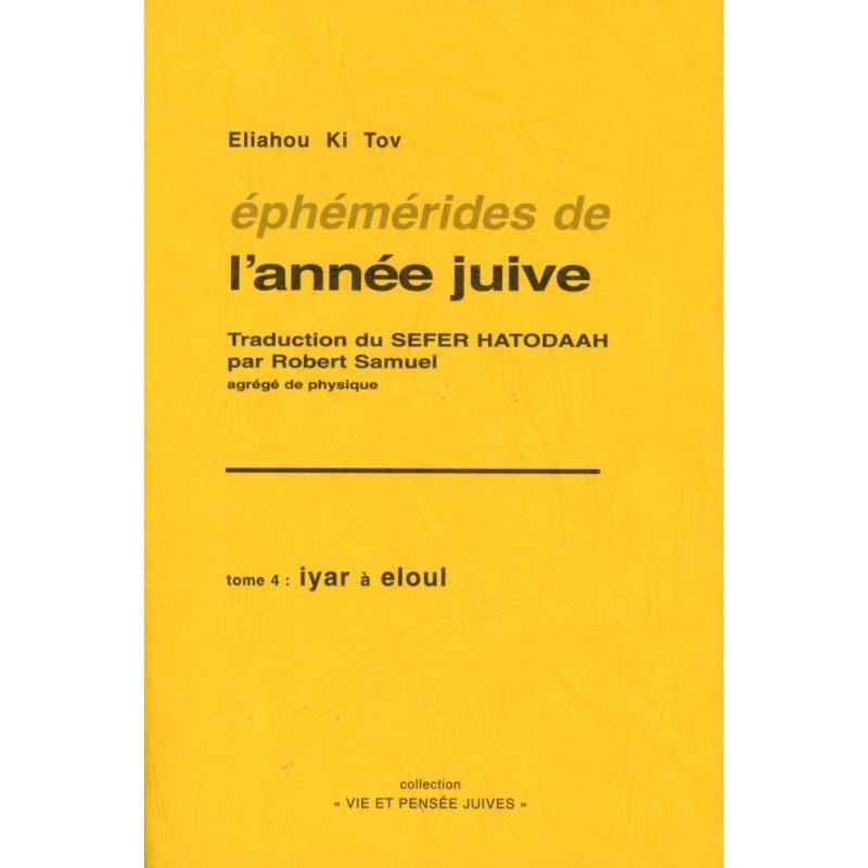 Ephémérides de l'année juive - Tome IV : Iyar à Eloul - Eliahou Ki Tov - 1