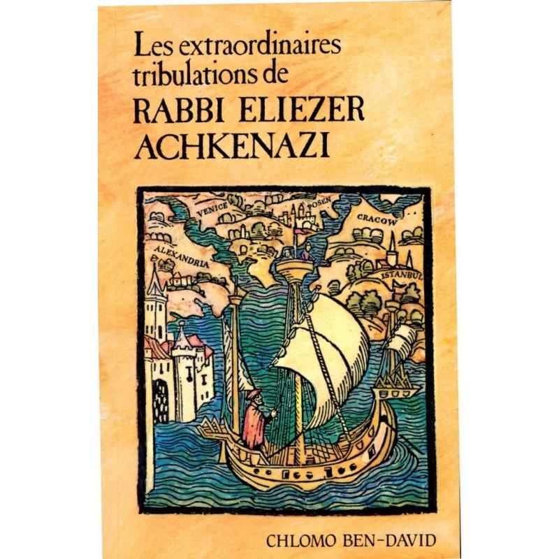 Les extraordinaires tribulations de Rabbi Eliezer Achkenazi - Chlomo Ben-David - 1