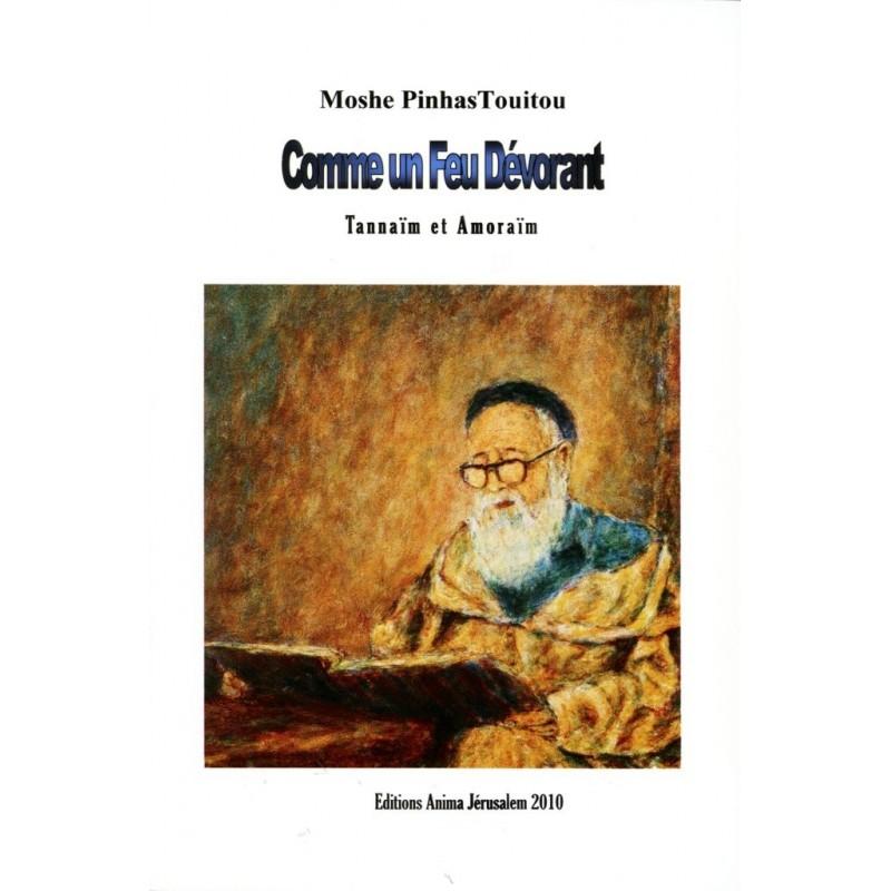 Comme Un Feu Dévorant - Tannaïm et Amoraïm - Moshe Pinhas Touitou - 1