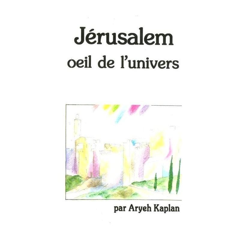 Jérusalem, Oeil De L'univers - Kaplan Aryeh - 1