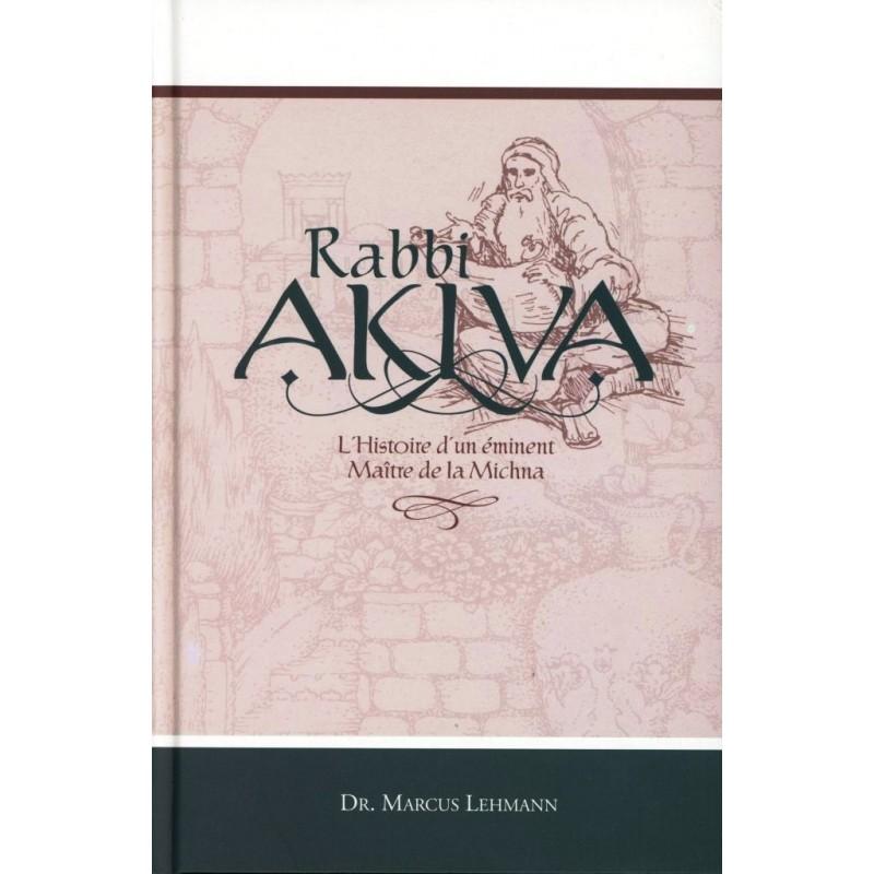 Rabbi Akiva - L'Histoire d'un Eminent Maître de la Michna Editions Kehot - 1
