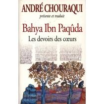 Bahya Ibn Paqûda : Les Devoirs des coeurs - André Chouraqui - 1